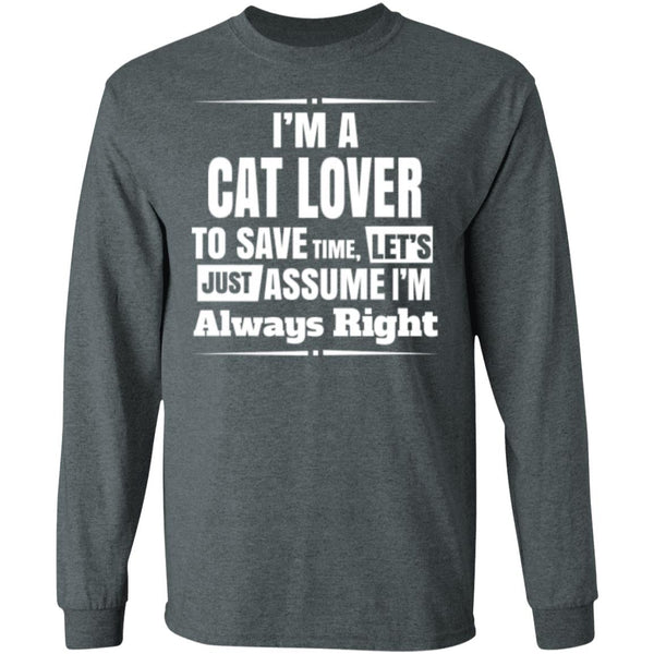 dark heather Long Sleeve T-Shirt I'm A Cat Lover To Save Time Let's Just Assume I'm Always Right