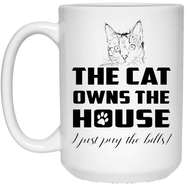 15 oz white cat mug - the cat owns the house I just pay the bills