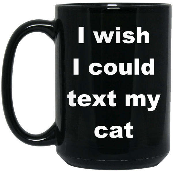 15 oz Black Cat Coffee Mug - I Wish I Could Text My Cat Gift For Cat Lover
