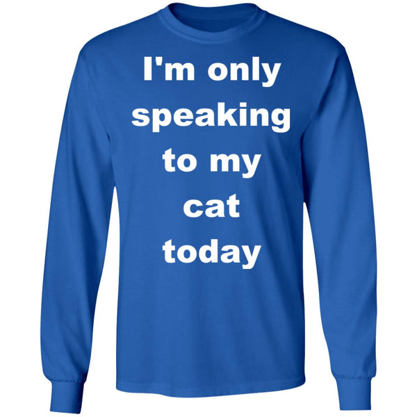 Royal Blue Cat Long Sleeve T-Shirt - I'm Only Speaking To My Cat Today