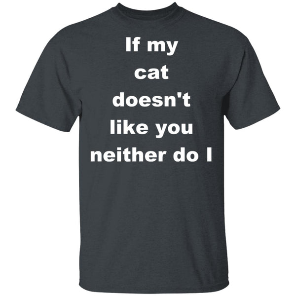 Dark Heather T-shirt For Cat Lovers - If My Cat Doesn't Like You Neither Do I