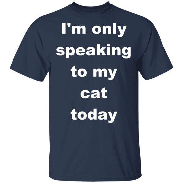 Navy Cat T-Shirt - I'm Only Speaking To My Cat Today