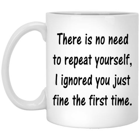 Funny Coffee Mug - There Is No Need To Repeat Yourself Funny Saying Coffee Mug