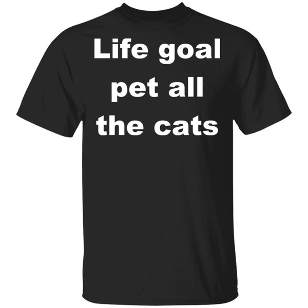 Black Cat Shirts - Life Goal Pet All The Cats