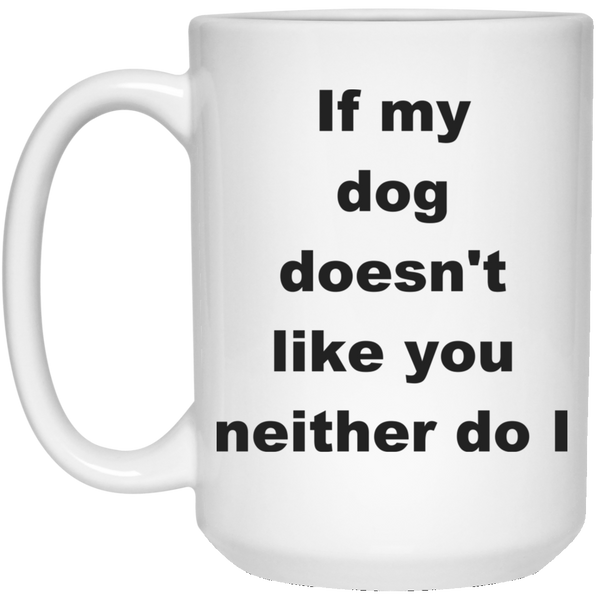 15 oz White Dog Lover Mug If My Dog Doesn't Like You Neither Do I