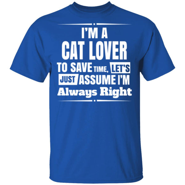 royal blue T-Shirt I'm A Cat Lover To Save Time Let's Just Assume I'm Always Right