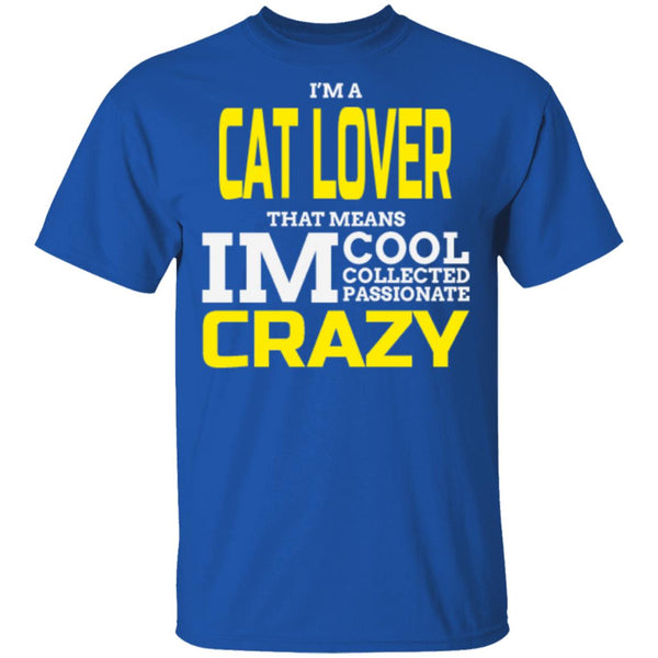royal blue Cat Gift T-Shirt -  I'm A Cat Lover That Means I'm Cool Collected Passionate Crazy