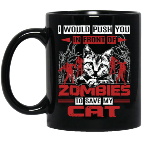 11 oz Black Zombie Cat Lovers Mug - I Would Push You In Front Of Zombies To Save My Cat