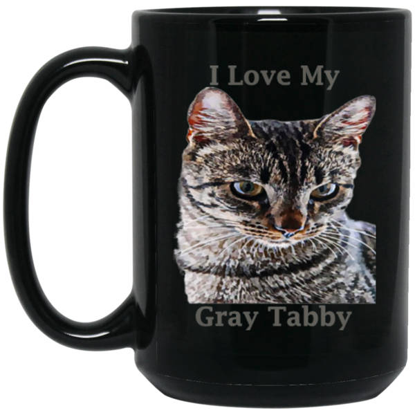 15 oz black Cat Mug Gray Tabby Cat Lovers Gift I Love My Gray Tabby