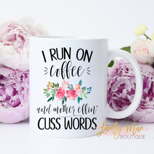 I Run On Coffee and Mother Effin Cuss Words!