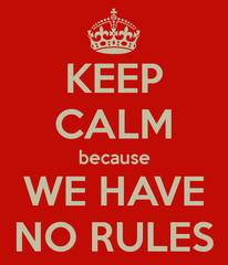 keep-calm-because-we-have-no-rules