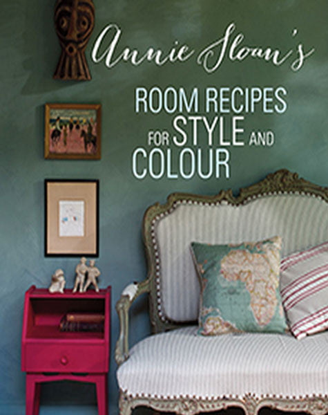 Room Recipes for Style and Colour by Annie Sloan