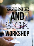 Wine and Sign Workshop