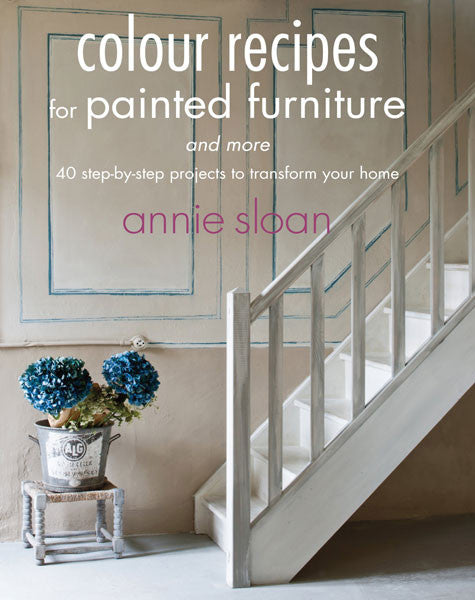 Colour Recipes for Painted Furniture by Annie Sloan