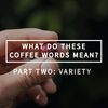 What Do These Coffee Words Mean? Pt. 2