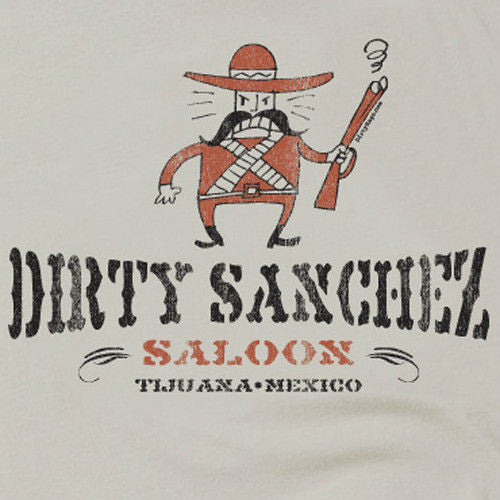 Dirty Sanchez Tee