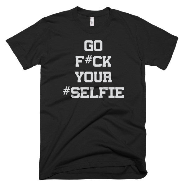 go f' your selfie tee