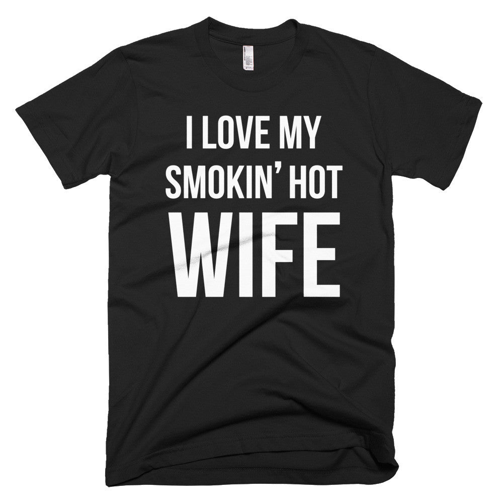 i love my smokin' hot wife tee