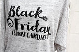 'Black Friday is my Cardio' Off the Shoulder Slouchy Shirt