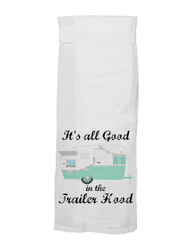 It's All Good In the Trailer Hood Dish Towel