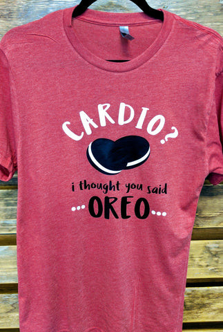 Cardio? I thought you said Oreo T-Shirt
