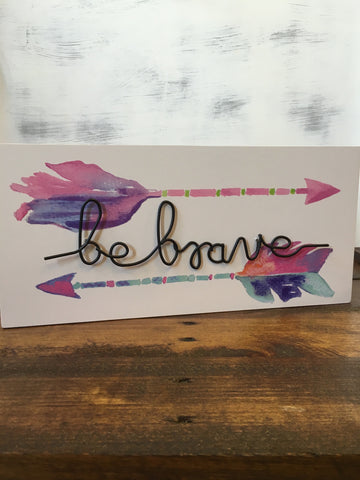 Be Brave Wire Box Sign with Water Color Arrows
