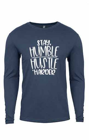 Stay Humble, Hustle Harder Long Sleeve T-Shirt