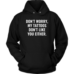 Don't Worry, My Tattoos Don't Like You Either