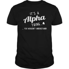 It's An Alpha Thing , You Wouldn't Understand T-Shirt