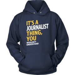 It's A Journalist Thing. You Wouldn't Understand