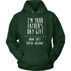 I'm Your Father's Day Gift. Mom Says You're Welcome