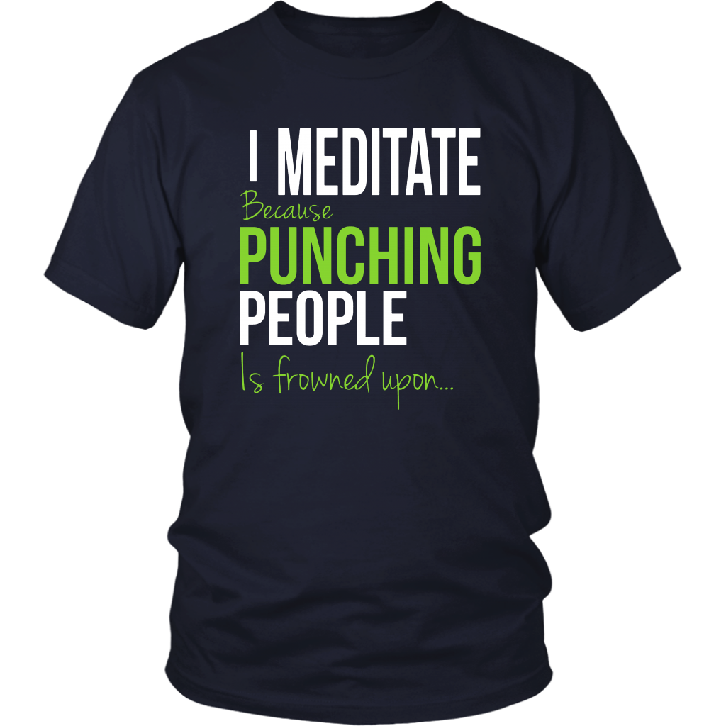 I Medidate Because Punching People Is Frowned Upon