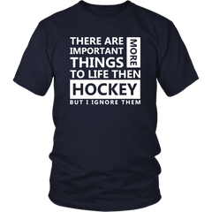 There Are More Important Things To Life Then Hockey. But I Ignore Them