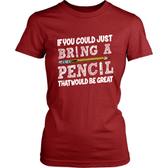 If you could just Bring A Pencil - That would be great - T-Shirt
