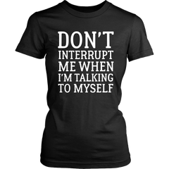 Don't Interrupt Me When I'm Talking To Myself
