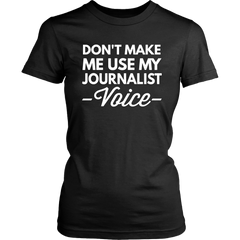 Don't Make Me Use My Journalist Voice