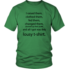 I Raised Them, Clothed Them, Fed Them...And All I Got Was This Lousy T-Shirt