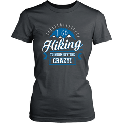 I Go Hiking To Burn Off The Crazy