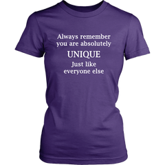 Always Remember You Are Absolutely Unique Just Like Everyone Else