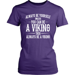 Always Be Yourself Unless You Can Be A Viking Then Always Be A Viking