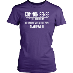 Common Sense. Is Like Deodorant. The People Who Need It Most Never Use It
