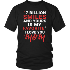 7 Billion Smiles And Yours Is My Favorite. I Love You Mom