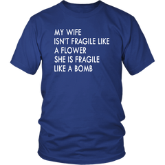 My Wife Isn't Fragile Like A Flower She Is Fragile Like A Bomb