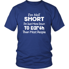 I'm Not Short I'm Just More Down To Earth Than Most People