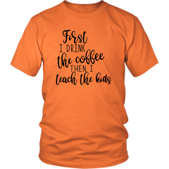 First I Drink Coffee. Then I Teach The Kids