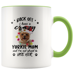 Back Off I Have A Crazy Yorkie Mom And I'm Not Afraid To Use Her