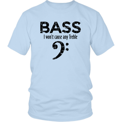 Bass. I Won't Cause Any Treble