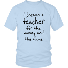 I Became A Teacher For The Money And The Fame