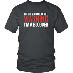 Before You Talk To Me. Warning ! I'm A Blogger
