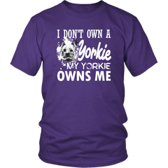 I Don't Own A Yorkie. My Yorkie Owns Me